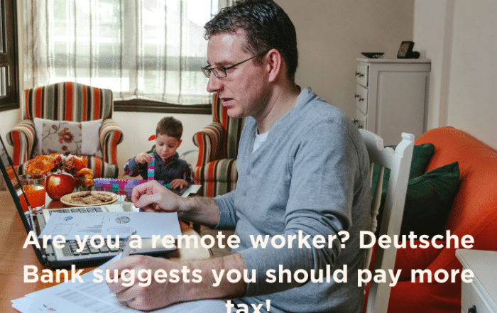 Are you a remote worker? Deutsche Bank suggests you should pay more tax!