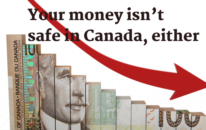 Your money isn't safe in Canada, either
