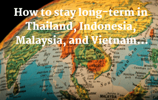 how to stay long-term in Thailand, Indonesia, Malaysia, and Vietnam…