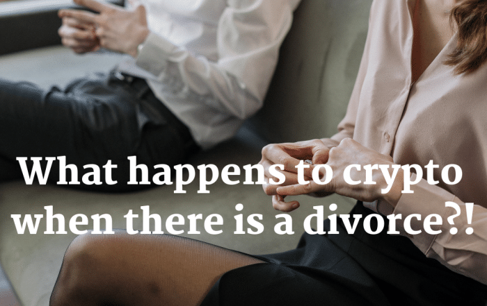 What happens to crypto when there is a divorce!